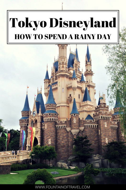 Fountain of Travel How To Spend a Rainy Day at Tokyo Disneyland Cinderella Castle